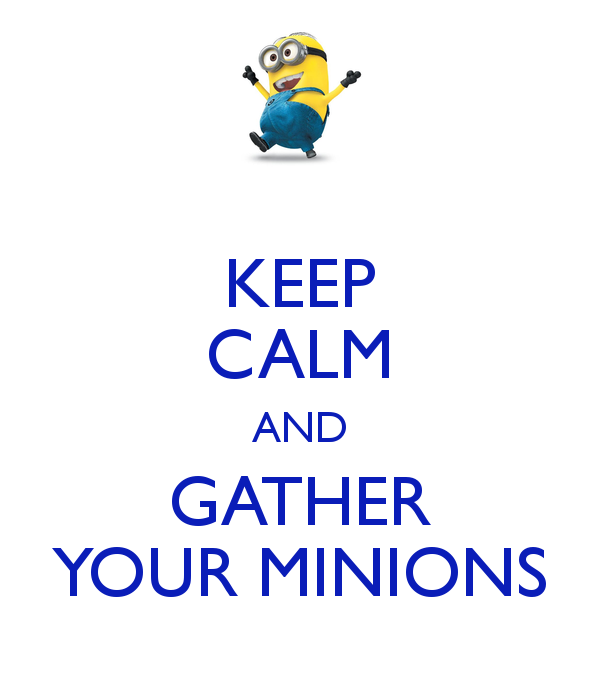 keep-calm-and-gather-your-minions.png
